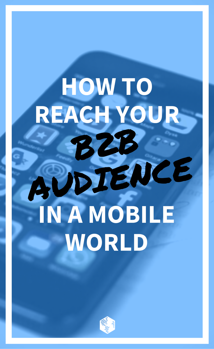 How to Reach Your B2B Audience in a Mobile World | OneIMS