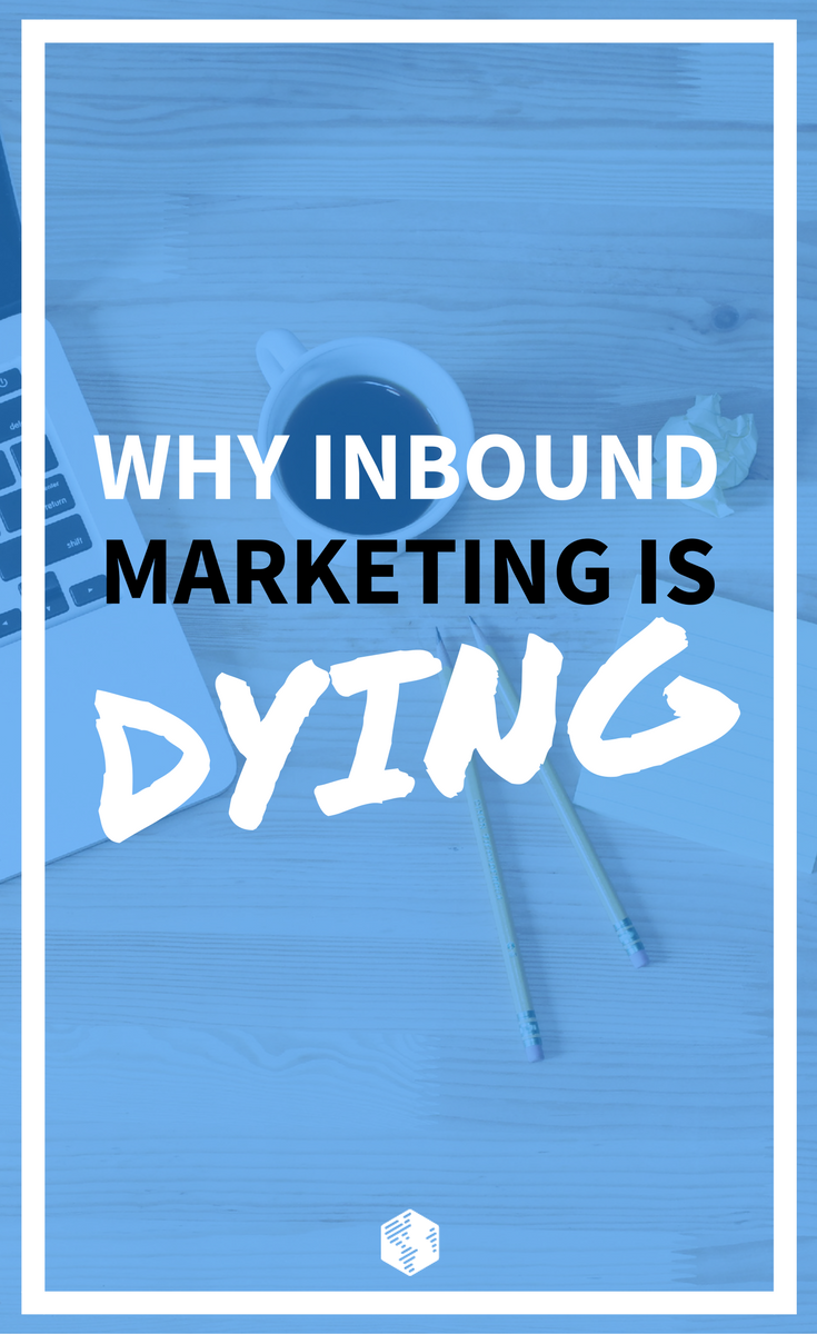 Why Inbound Marketing is Dying as We Know It | OneIMS