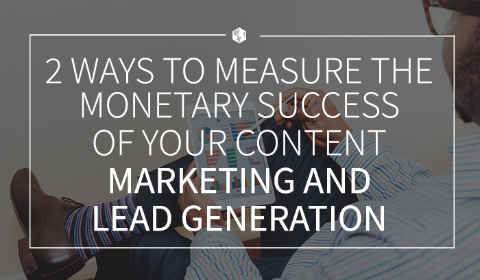 2 ways to measure the monetary success of your content marketing and lead generation.png