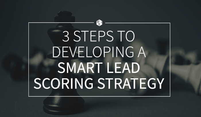 3 Steps to Developing a Smart Lead Scoring Strategy.png