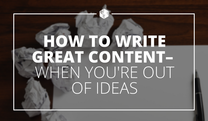 How to Write Great Content When You're Out of Ideas.png