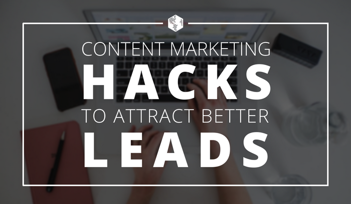 Content Marketing Hacks to Attract Better Leads.png