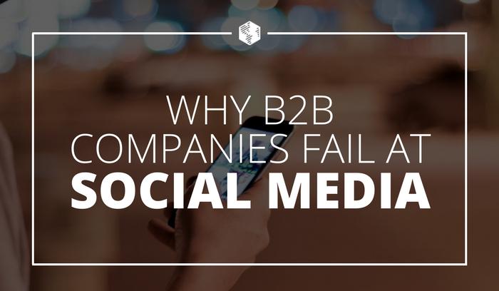 Why-B2B-Fail-Social-Media.png