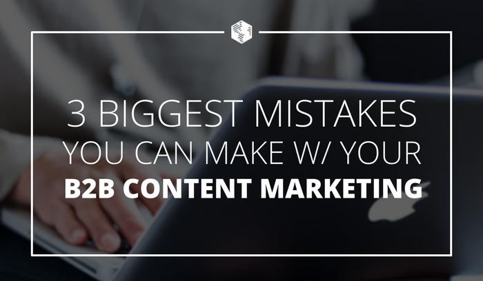 3 Biggest Mistakes for B2B Content Marketing - OneIMS.png