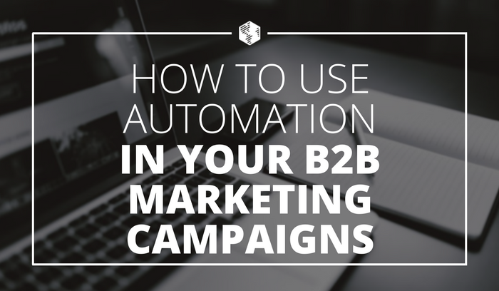 How to Use Automation in Your B2B Marketing Campaigns.png