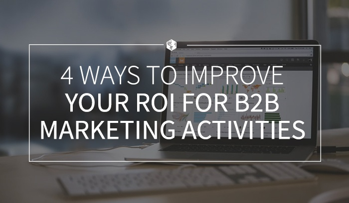 4 Ways to Improve Your ROI for B2B Marketing Activities .jpg