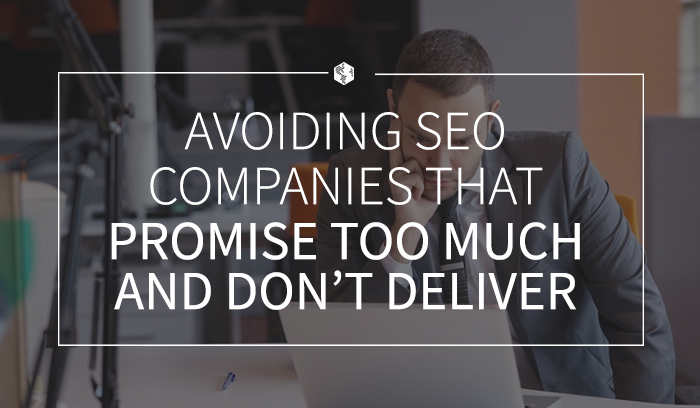 Avoiding SEO Companies That Promise Too Much and Don't Deliver .png