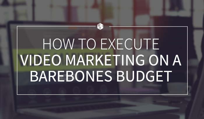 How to Execute Video Marketing on a Barebones Budget .png