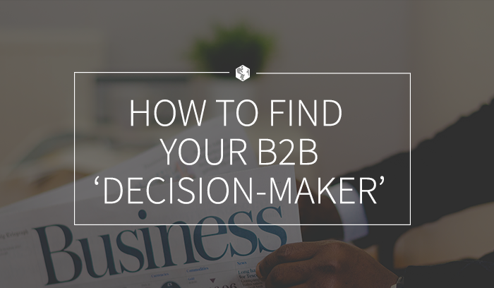 How to Find Your B2B 'Decision-Maker' (And How to Sell to Them).png