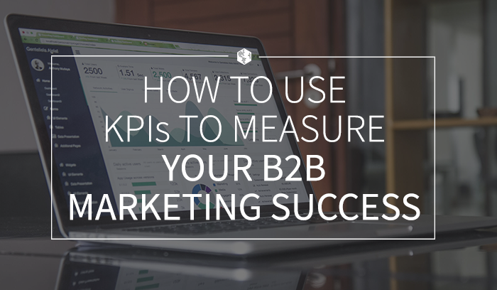 How to Use KPIs to Measure Your B2B Marketing Success.png
