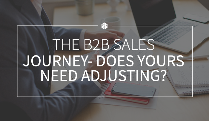 The B2B Sales Journey—Does Yours Need Adjusting? .png