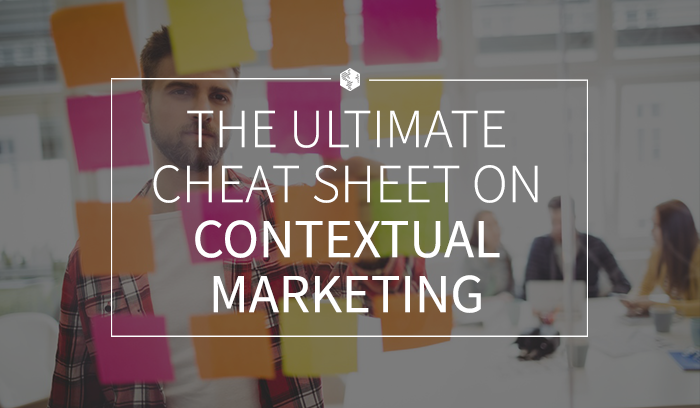 The Ultimate Cheat Sheet on Contextual Marketing.png