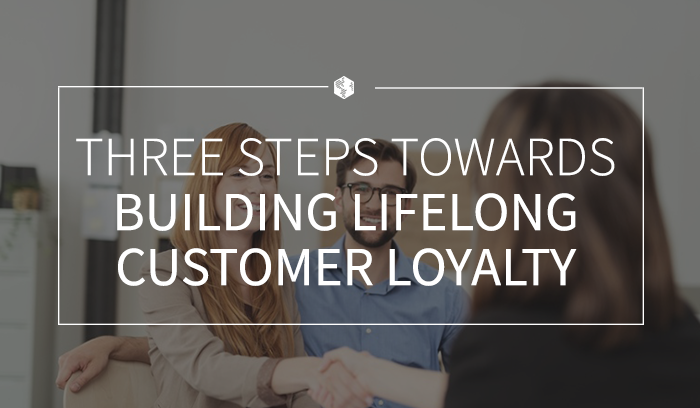 Three Steps Towards Building Lifelong Customer Loyalty .png